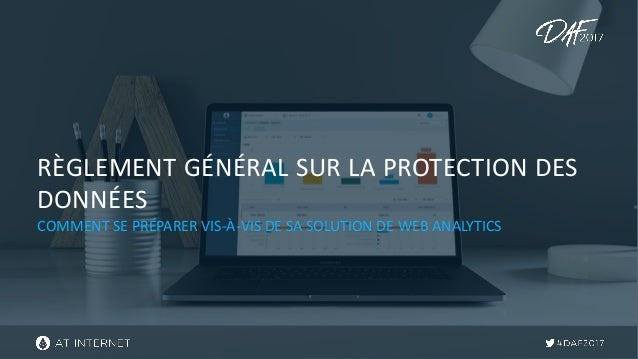 R�GLEMENT G�N�RAL SUR LA PROTECTION DES DONN�ES COMMENT SE PR�PARER VIS-�-VIS DE SA SOLUTION DE WEB ANALYTICS