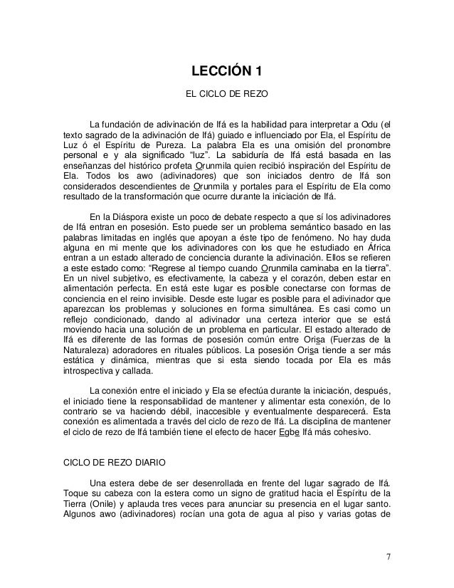 7 LECCIÓN 1 EL CICLO DE REZO La fundación de adivinación de Ifá es la habilidad para interpretar a Odu (el texto sagrado d...