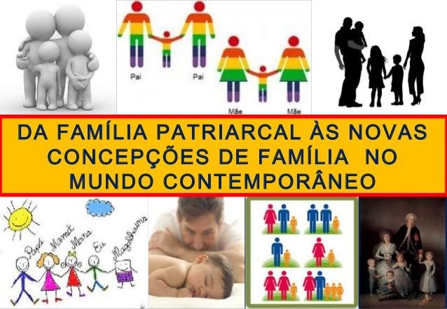 1 DA FAMÍLIA PATRIARCAL ÀS NOVAS CONCEPÇÕES DE FAMÍLIA NO MUNDO CONTEMPORÂNEO
