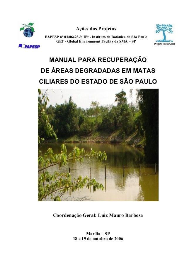 MANUAL PARA RECUPERAÇÃO DE ÁREAS DEGRADADAS EM MATAS CILIARES DO ESTADO DE SÃO PAULO Coordenação Geral: Luiz Mauro Barbosa...