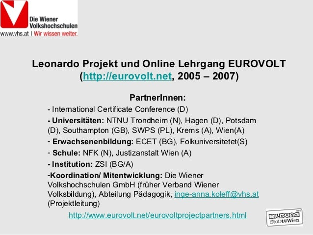 Leonardo Projekt und Online Lehrgang EUROVOLT        (http://eurovolt.net, 2005 – 2007)                        PartnerInne...