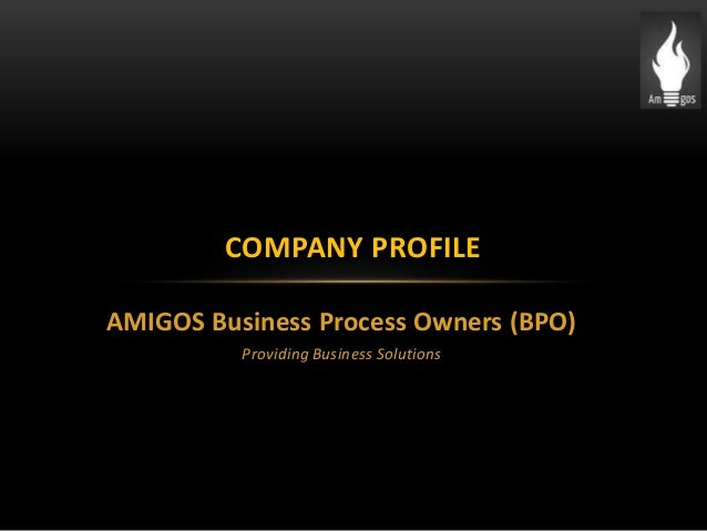 AMIGOS Business Process Owners (BPO) Providing Business Solutions COMPANY PROFILE