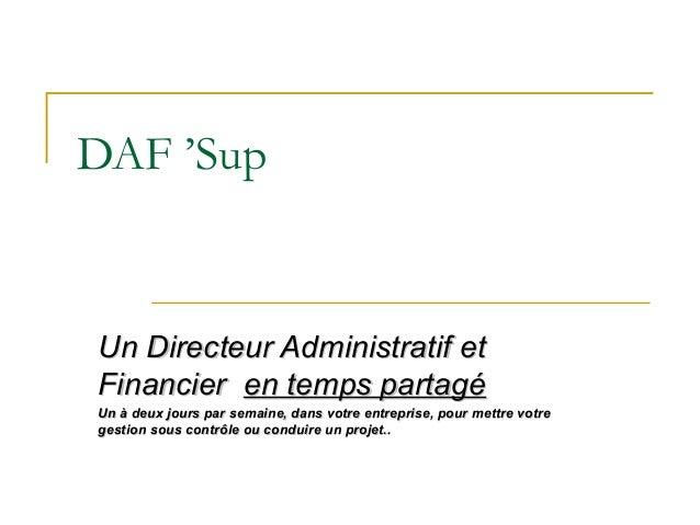 DAF 'Sup  Un Directeur Administratif et Financier en temps partagé Un à deux jours par semaine, dans votre entreprise, pou...