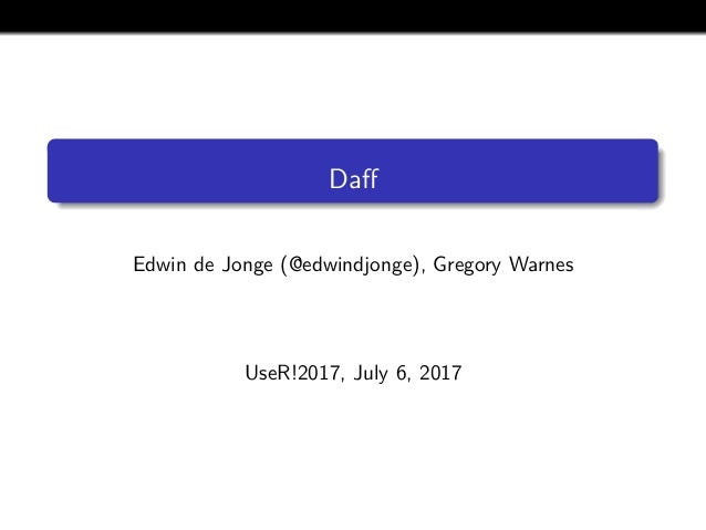 Daff Edwin de Jonge (@edwindjonge), Gregory Warnes UseR!2017, July 6, 2017
