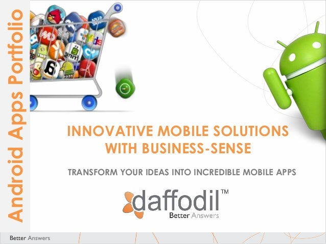 Android Apps Portfolio  INNOVATIVE MOBILE SOLUTIONS WITH BUSINESS-SENSE TRANSFORM YOUR IDEAS INTO INCREDIBLE MOBILE APPS
