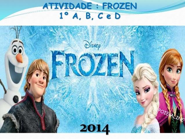 ATIVIDADE : FROZEN  1º A, B, C e D  2014