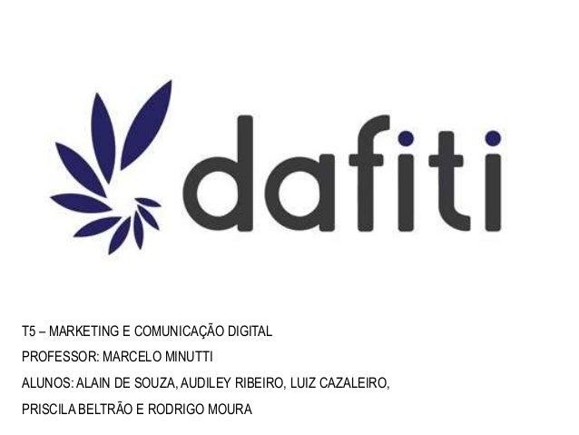 T5 – MARKETING E COMUNICAÇÃO DIGITAL PROFESSOR: MARCELO MINUTTI ALUNOS: ALAIN DE SOUZA, AUDILEY RIBEIRO, LUIZ CAZALEIRO, P...
