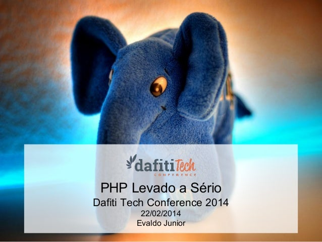PHP Levado a Sério Dafiti Tech Conference 2014 22/02/2014 Evaldo Junior