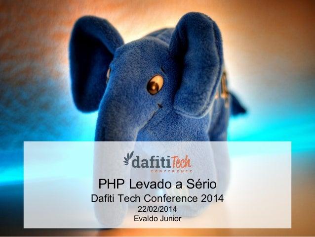 PHP Levado a Sério Dafiti Tech Conference 2014 22/02/2014 Evaldo Junior
