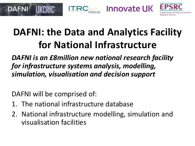 DAFNI: the Data and Analytics Facility for National Infrastructure DAFNI is an £8million new national research facility fo...