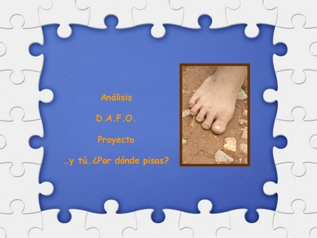 Análisis D.A.F.O. Proyecto …y tú…¿Por dónde pisas?