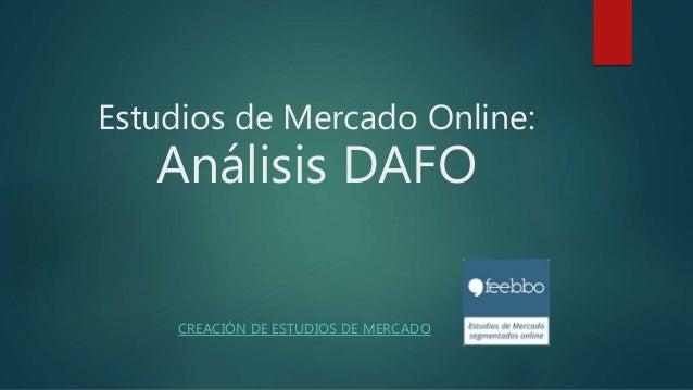 Estudios de Mercado Online: Análisis DAFO CREACIÓN DE ESTUDIOS DE MERCADO
