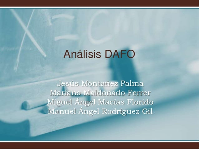 Análisis DAFO  Jesús Montañez PalmaMariano Maldonado FerrerMiguel Ángel Macías FloridoManuel Ángel Rodríguez Gil