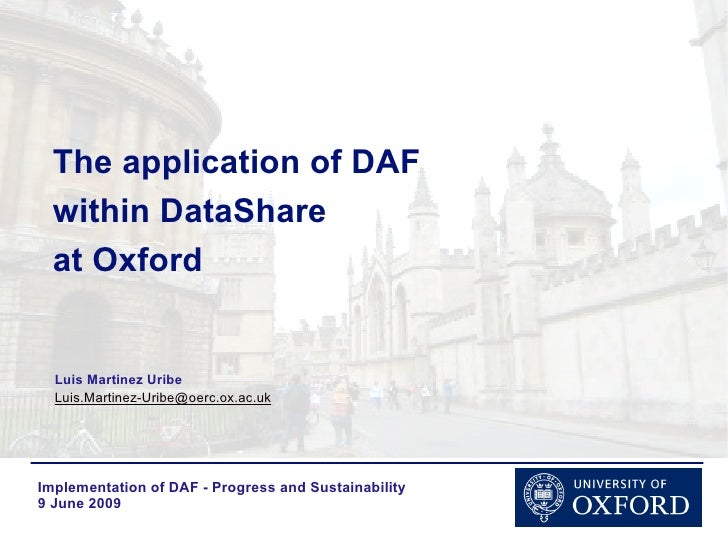 The application of DAF   within DataShare   at Oxford     Luis Martinez Uribe   Luis.Martinez-Uribe@oerc.ox.ac.uk     Impl...