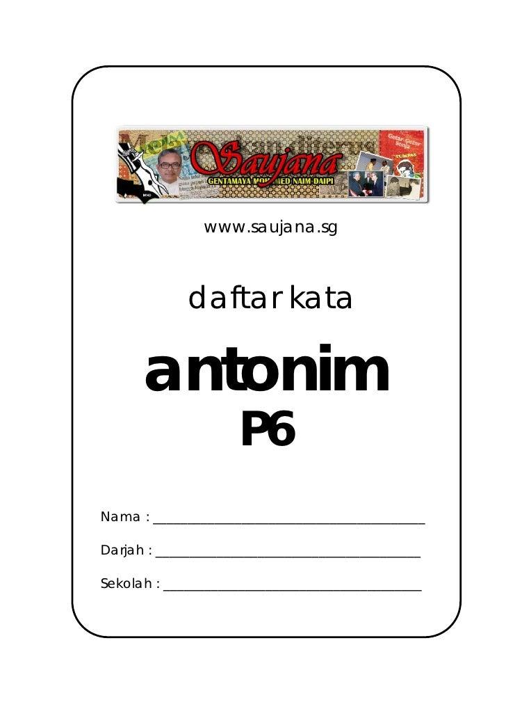 www.saujana.sg                 daftar kata        antonim                     P6 Nama : __________________________________...