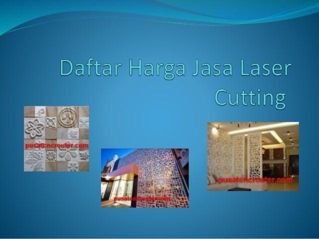 Keunggulan Daftar Harga Jasa Laser Cutting Ditempat Kami  Kami memiliki keunggulan yang tidak dimiliki kompotitor lainnya...