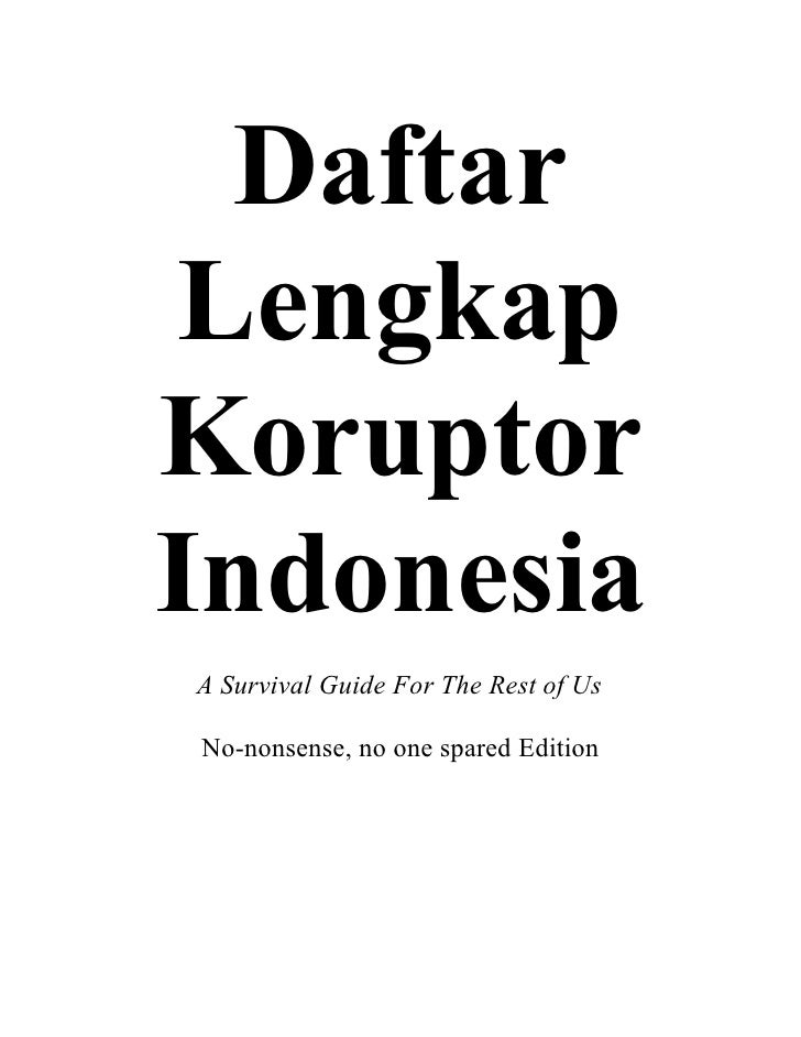 Daftar Lengkap Koruptor Indonesia A Survival Guide For The Rest of Us  No-nonsense, no one spared Edition