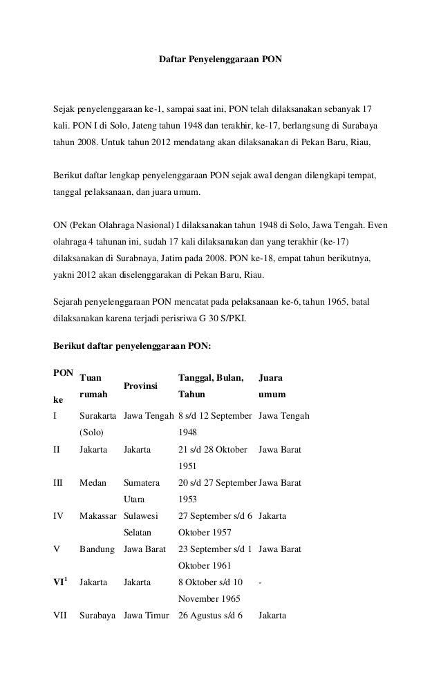 Daftar Penyelenggaraan PON  Sejak penyelenggaraan ke-1, sampai saat ini, PON telah dilaksanakan sebanyak 17 kali. PON I di...