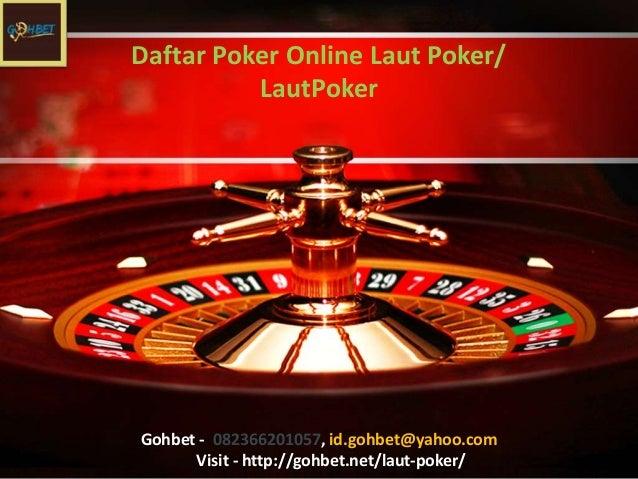 Daftar Poker Online Laut Poker/ LautPoker Gohbet - 082366201057, id.gohbet@yahoo.com Visit - http://gohbet.net/laut-poker/