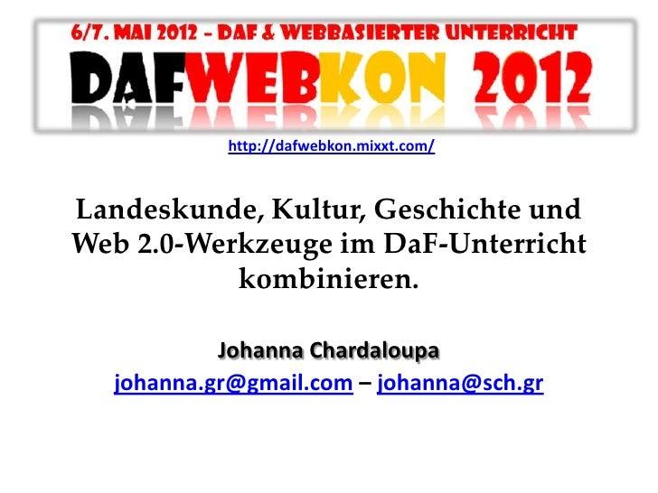http://dafwebkon.mixxt.com/Landeskunde, Kultur, Geschichte undWeb 2.0-Werkzeuge im DaF-Unterricht           kombinieren.  ...