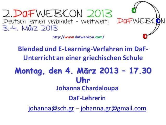 http://www.dafwebkon.com/Blended und E-Learning-Verfahren im DaF-  Unterricht an einer griechischen SchuleMontag, den 4. M...