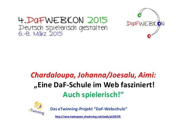 "Chardaloupa, Johanna/Joesalu, Aimi: ""Eine DaF-Schule im Web fasziniert! Auch spielerisch!"" Das eTwinning-Projekt ""DaF-Webs..."