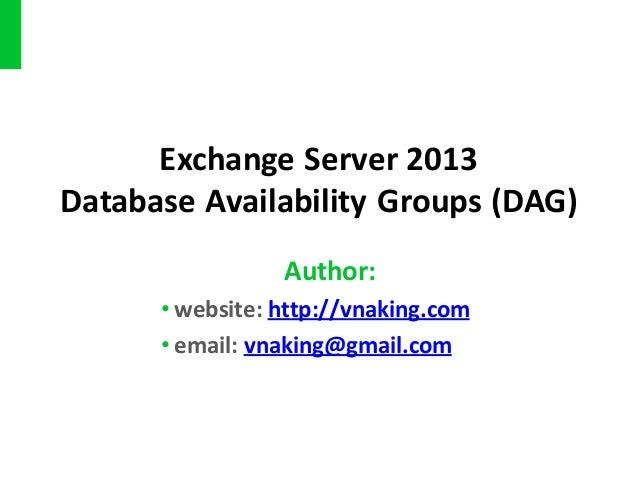 Exchange Server 2013 Database Availability Groups (DAG) Author: • website: http://vnaking.com • email: vnaking@gmail.com
