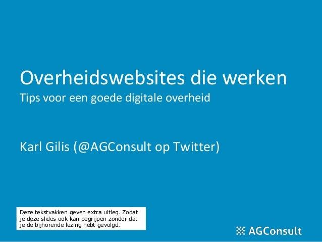 Overheidswebsites die werken  Tips voor een goede digitale overheid  Karl Gilis (@AGConsult op Twitter)  Deze tekstvakken ...