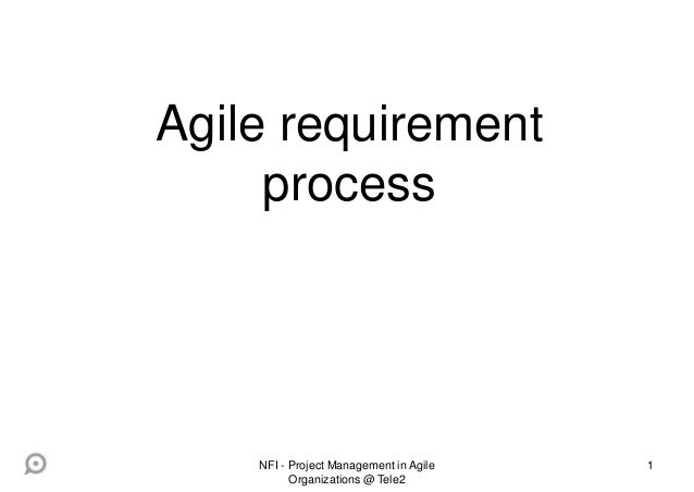1 Agile requirement process NFI - Project Management in Agile Organizations @ Tele2