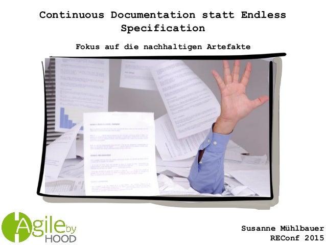 Susanne Mühlbauer REConf 2015 Continuous Documentation statt Endless Specification Fokus auf die nachhaltigen Artefakte