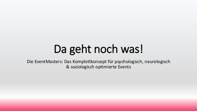 Da geht noch was! Die EventMasters: Das Komplettkonzept für psychologisch, neurologisch & soziologisch optimierte Events