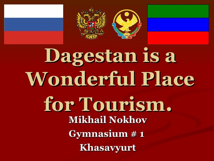 Dagestan is a Wonderful Place for Tourism .   Mikhail Nokhov Gymnasium # 1  Khasavyurt