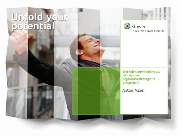 Unfold your potential Anton Maes Werkplekontwikkeling als tool om uw organisatiestrategie te versterken