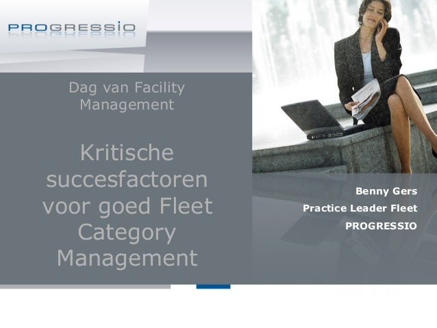 Dag van Facility Management Kritische succesfactoren voor goed Fleet Category Management Benny Gers Practice Leader Fleet ...