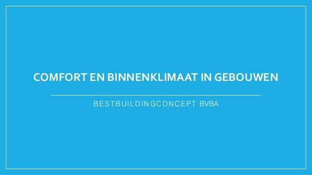 COMFORT EN BINNENKLIMAAT IN GEBOUWEN BESTBUILDINGCONCEPT BVBA