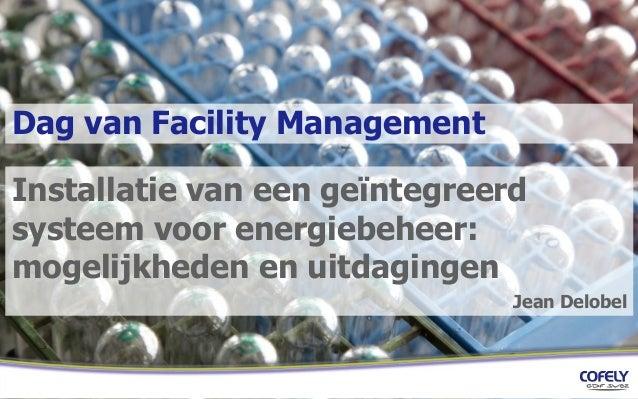 Dag van Facility Management Installatie van een geïntegreerd systeem voor energiebeheer: mogelijkheden en uitdagingen Jean...