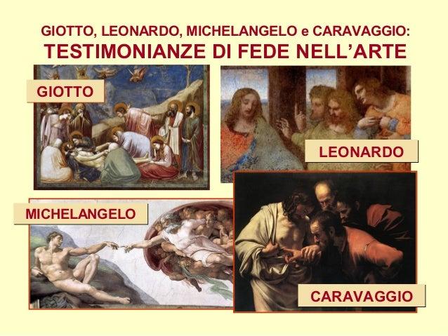 GIOTTO, LEONARDO, MICHELANGELO e CARAVAGGIO: TESTIMONIANZE DI FEDE NELL'ARTE GIOTTOGIOTTO MICHELANGELOMICHELANGELO LEONARD...