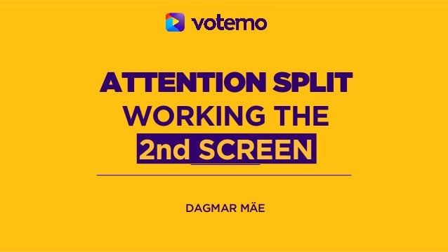 DAGMAR MÄE ATTENTION SPLIT WORKING THE 2nd SCREEN