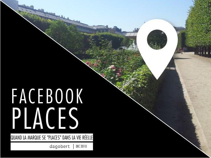 """FACEBOOKPLACESQUAND LA MARQUE SE """"PLACES"""" DANS LA VIE RÉELLE                                    DEC 2010                  ..."""