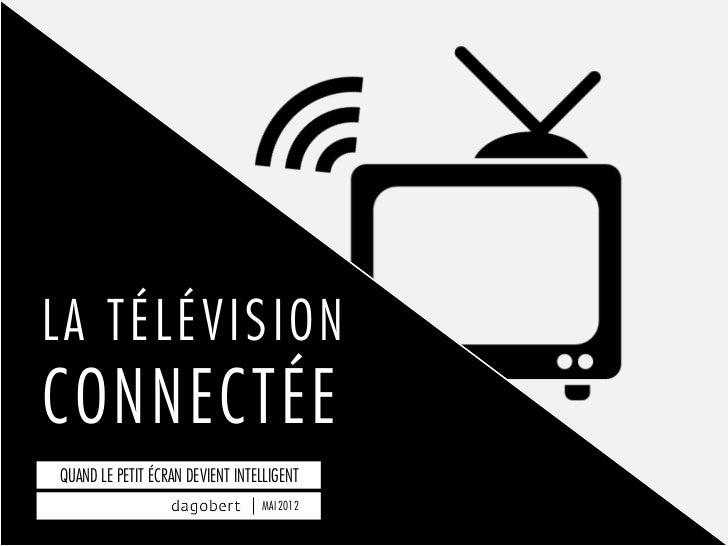 LA TÉLÉVISIONCONNECTÉEQUAND LE PETIT ÉCRAN DEVIENT INTELLIGENT                                 MAI 2012                   ...