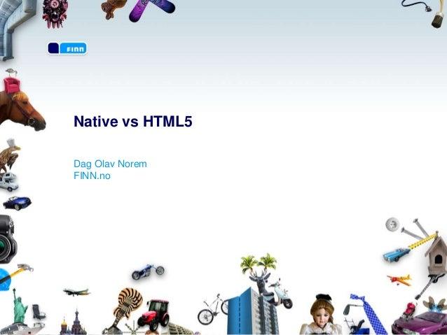 Native vs HTML5Dag Olav NoremFINN.no