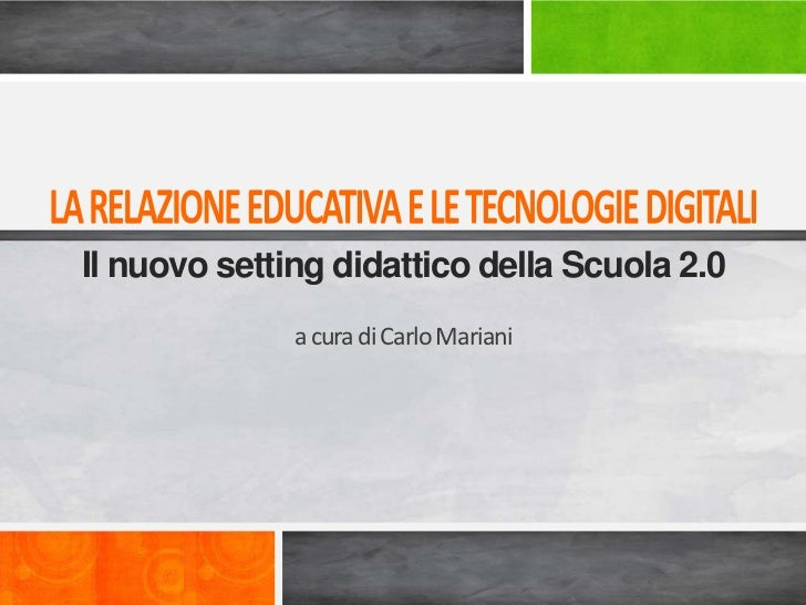 Il nuovo setting didattico della Scuola 2.0              a cura di Carlo Mariani