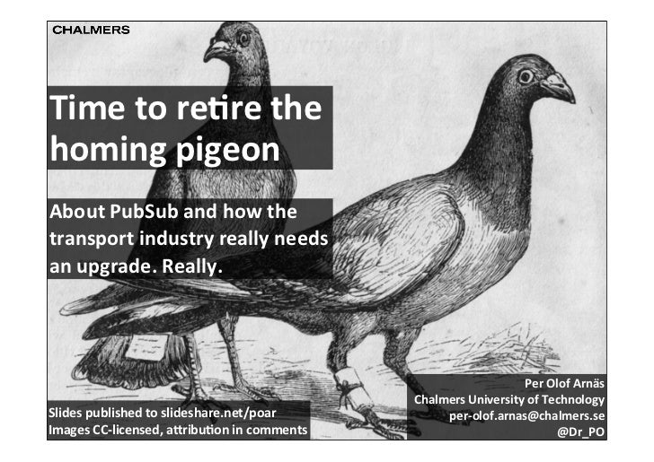 Time	  to	  re)re	  the	  homing	  pigeonAbout	  PubSub	  and	  how	  the	  transport	  industry	  really	  needs	  an	  u...