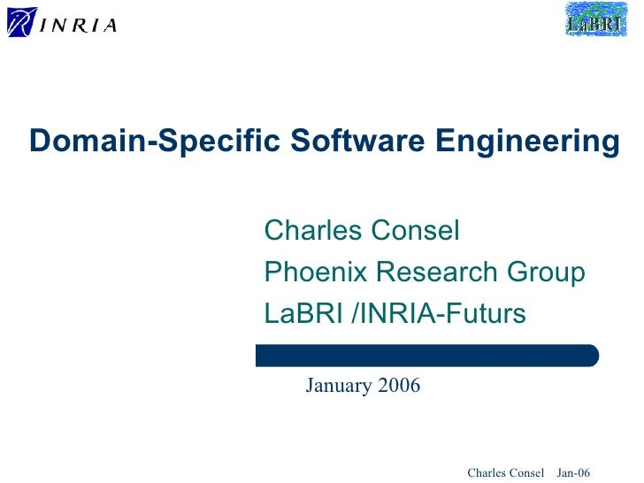 Domain-Specific Software Engineering Charles Consel Phoenix Research Group LaBRI /INRIA-Futurs  January 2006