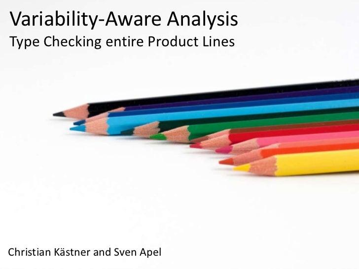 Variability-Aware AnalysisType CheckingentireProductLines<br />Christian Kästner and Sven Apel<br />