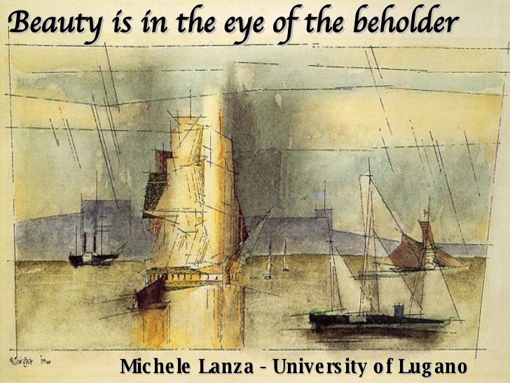 Beauty is in the eye of the beholder Michele Lanza - University of Lugano