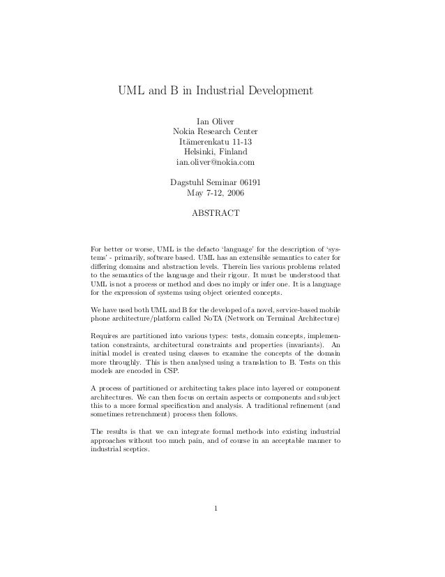 UML and B in Industrial Development Ian Oliver Nokia Research Center It¨amerenkatu 11-13 Helsinki, Finland ian.oliver@noki...