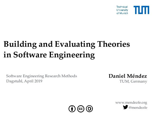 Daniel Méndez TUM, Germany www.mendezfe.org Building and Evaluating Theories 