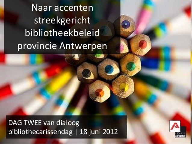 Naar accenten      streekgericht    bibliotheekbeleid  provincie AntwerpenDAG TWEE van dialoogbibliothecarissendag | 18 ju...