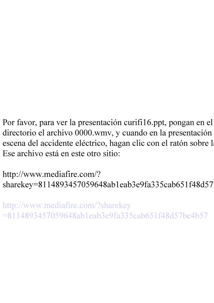 Por favor, para ver la presentación curifi16.ppt, pongan en el mismo directorio el archivo 0000.wmv, y cuando en la presen...